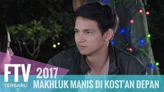 Video FTV Marcell Darwin & Syifa Hadju -  Makhluk Manis DI Kost'an Depan download MP3, 3GP, MP4, WEBM, AVI, FLV Juni 2018
