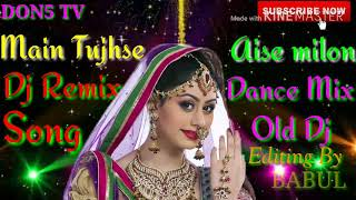 Main Tujhse Aise Milu Bollywood old DJ remix song Full Bass