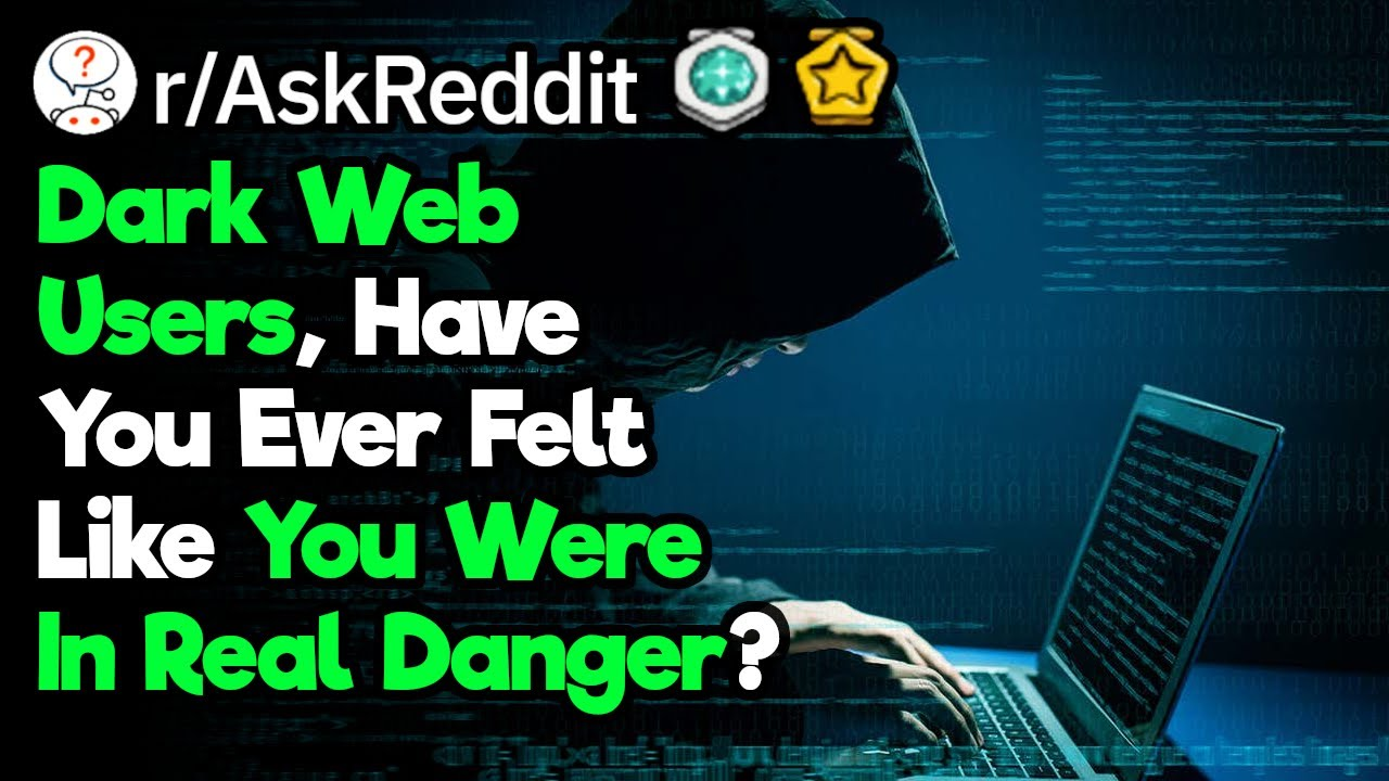 Dark Web Users, Have You Ever Felt Like You Were In Real Danger?