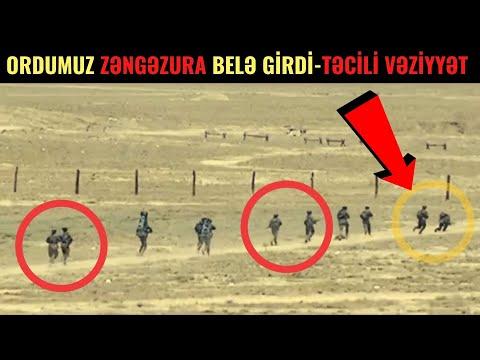 TƏCİLİ VƏZİYYƏT! Ordumuz Zəngəzura BELƏ GİRDİ