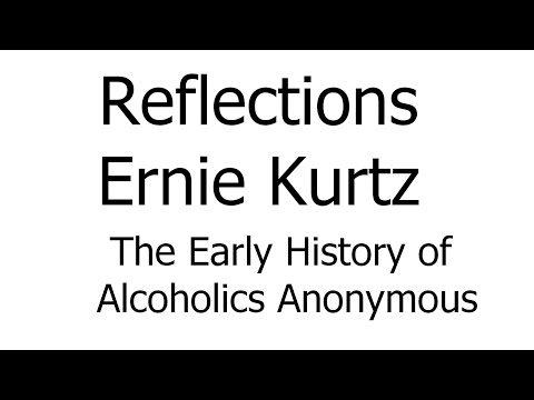 Reflections - Ernie Kurtz - The Early History of Alcoholics Anonymous