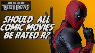 Should ALL Comic movies be rated R!? | Desk of DEATH BATTLE!