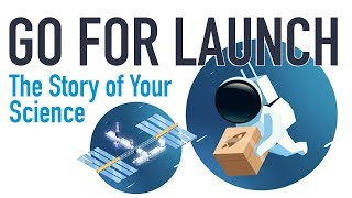 Go For Launch: The Story of Your Science