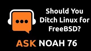 Should You Ditch Linux for FreeBSD Ask Noah Show 76