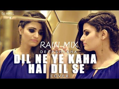 Dil Ne Yeh Kaha Hai Dil Se | Cover || Rain Mix || Dj Himel |  Deepshikha   Dhadkan   Kumar Sanu