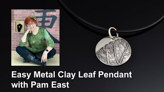 Easy Metal Clay Leaf Pendant with Pam East