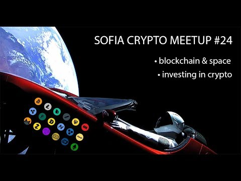 Sofia Crypto Meetup #24 - Blockchain in Space & Investing in Cryptocurrencies