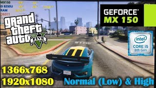 MX150 + i5 8250U | GTA 5 / V - 1366x768, 1080p - Normal (Low) & High settings!