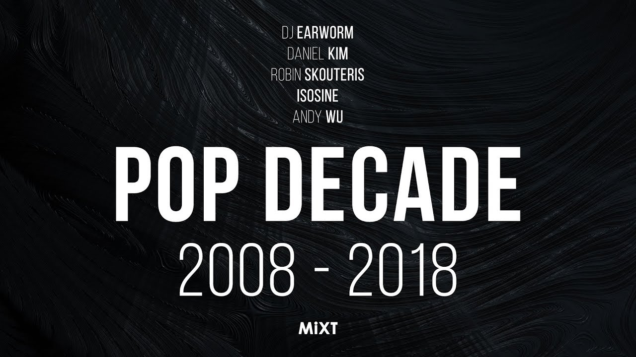 Pop Decade 2008-2018 | 11 Years of Pop, Dance Music & Hip Hop Mashups