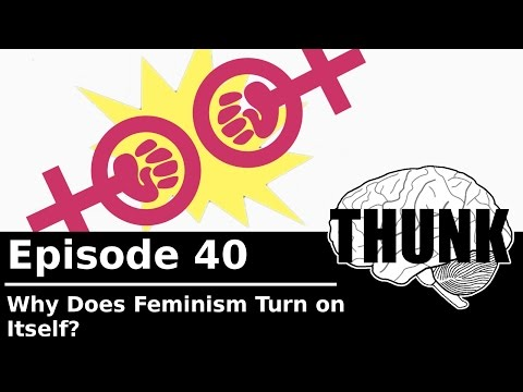 THUNK - 40. Why Does Feminism Turn on Itself?