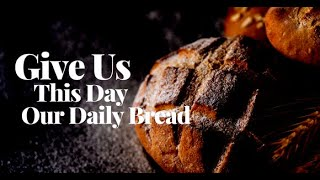 Give us this day our daily bread    Reverend Val Kilner