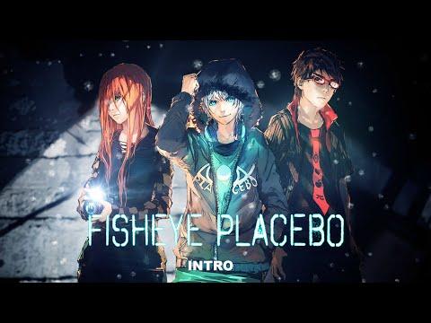 Fisheye Placebo  [INTRO]