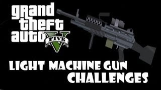Grand Theft Auto 5 (GTA V) Light Machine Gun Challenges ~ MG and Combat Machine Gun