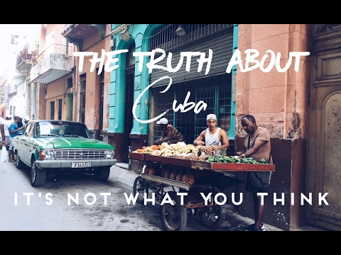 THE TRUTH ABOUT CUBA - It's Not What You Think