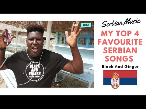 My Top 4 Favourite Serbian Songs - Black And Ginger