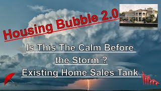 Housing Bubble 2.0 🏡Is This The Calm Before the Storm ? 🌂 Existing Home Sales Tank 🆘