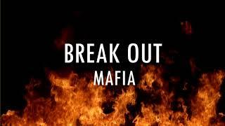 BREAK OUT - MAFIA