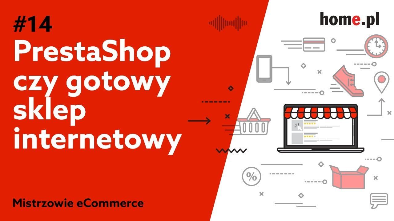 47cc1754c4ee94 Prestashop czy gotowy sklep internetowy? - Podcast Mistrzowie eCommerce  home.pl #14 | blog.home.pl - Twoje źródło wiedzy o prowadzeniu firmy w  Internecie
