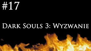 Dark Souls 3: Wyzwanie [#17] - PONTYFIK, CZEMPION I BEZIMIENNY KRÓL