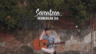Download SEVENTEEN - MEMIKIRKAN DIA (COVER CHIKA LUTFI)