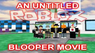 AN UNTITLED ROBLOX BLOOPER MOVIE