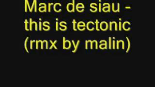 Marc de siau - this is tectonic (rmx by malin).wmv