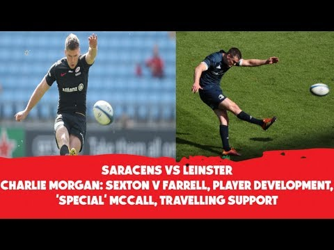 Saracens vs. Leinster | Charlie Morgan: Sexton v Farrell, Player development, McCall, Support