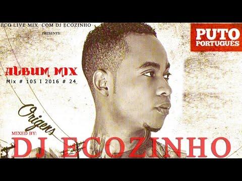 Puto Português - Origens (2016) Album Mix - Eco Live Mix Com Dj Ecozinho