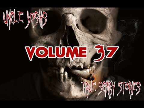 Uncle Josh's True Scary Stories | Volume 37 | Campfire Tales | Ghosts & More