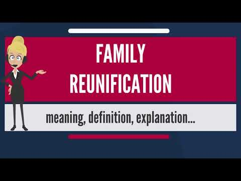 What is FAMILY REUNIFICATION? What does FAMILY REUNIFICATION mean? FAMILY REUNIFICATION meaning