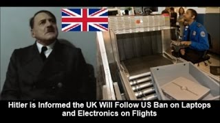 Hitler is Informed the UK Will Follow US Ban on Laptops and Electronics on Flights