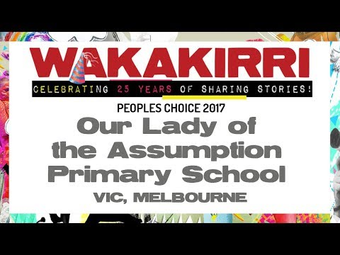 OUR LADY OF THE ASSUMPTION PRIMARY SCHOOL | Peoples Choice 2017 | VIC Melbourne | WAKAKIRRI