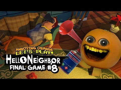Hello Neighbor #8 FINAL GAME! [Annoying Orange Plays]