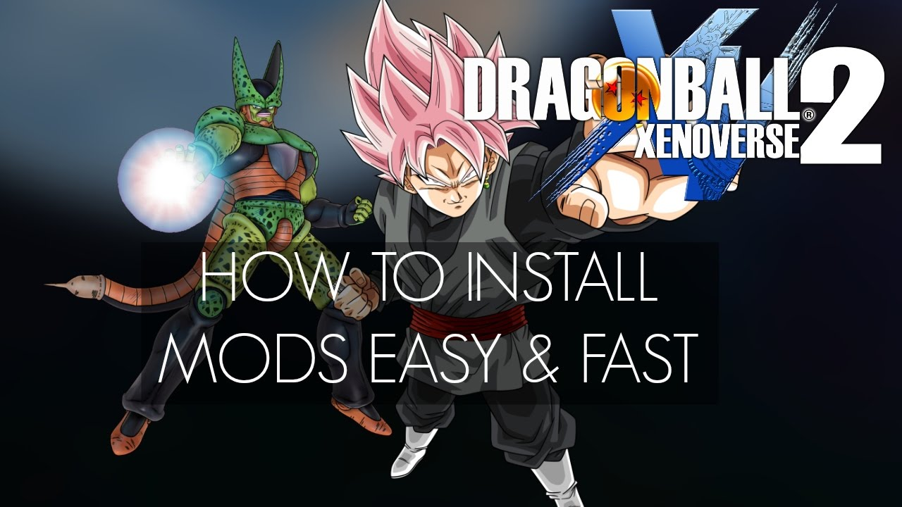HOW TO INSTALL DRAGON BALL XENOVERSE 2 MODS EASY & FAST