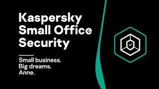 Kaspersky Small Office Security: Small business. Big dreams. Anne
