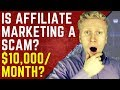 IS AFFILIATE MARKETING A SCAM? Is $10,000/Month REALLY Possible?