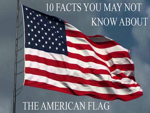 American Flag - 10 Facts You May Not Know