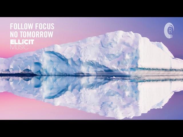 UPLIFTING TRANCE: Follow Focus - No Tomorrow (Ellicit Music)