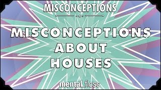 Misconceptions about Houses - mental_floss on YouTube (Ep. 8)