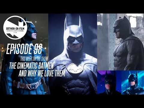 Episode #98 - The Batmen (Batmans?) On Film and Why We Love 'Em!