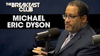 Michael Eric Dyson Breaks Down What Truth Sounds Like And Hip-Hop's Impact On The Culture