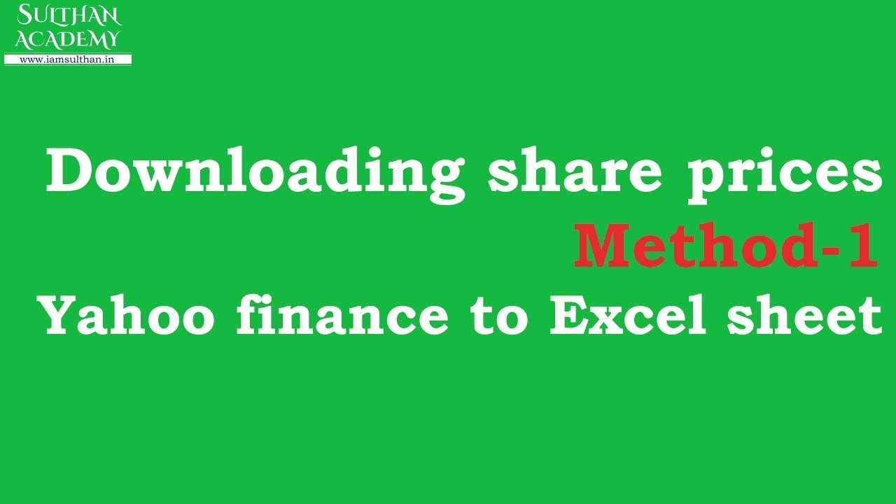 Downloading Share prices - Method 1 Yahoo Finance to Excel sheet