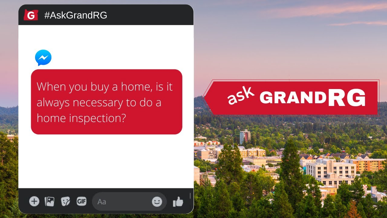 #AskGrandRG: When is a Home Inspection NOT Necessary?