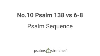 No.10 Psalm 138 vs 6-8 Psalm Sequence