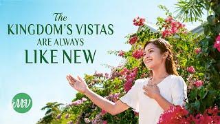 "2020 Christian Music Video | ""The Kingdom's Vistas Are Always Like New"" | English Gospel Song"