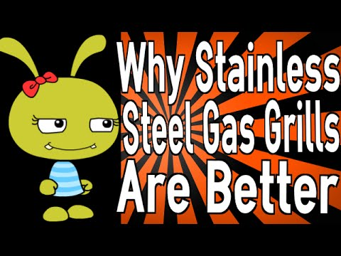 Why Stainless Steel Gas Grills are Better