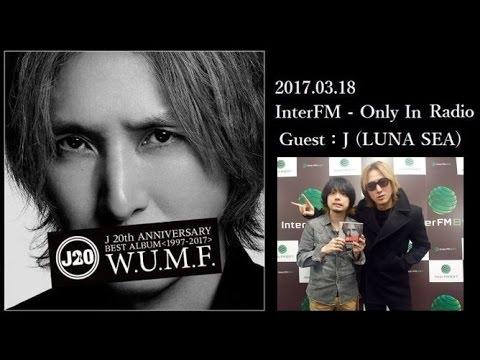 170318  J (LUNA SEA) Radio talk 🔥 InterFM『Only In Radio』