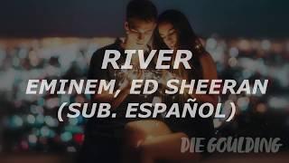 Eminem, Ed Sheeran - River (Sub. Español)