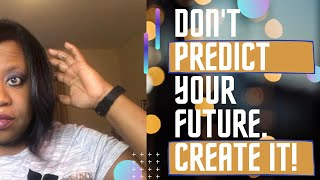 Stop predicting and create your own future