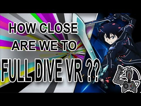 How Close Are We To Full Dive VR???